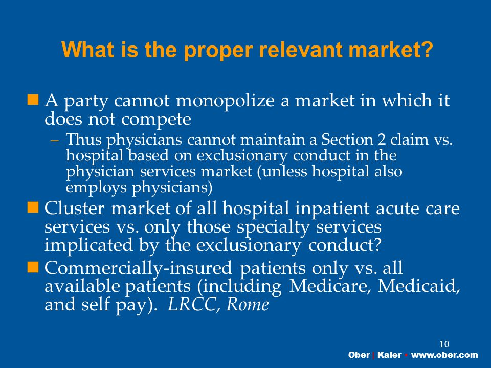 Ober | Kaler www.ober.com 10 What is the proper relevant market? A party cannot monopolize a market in which it does not compete –Thus physicians cann