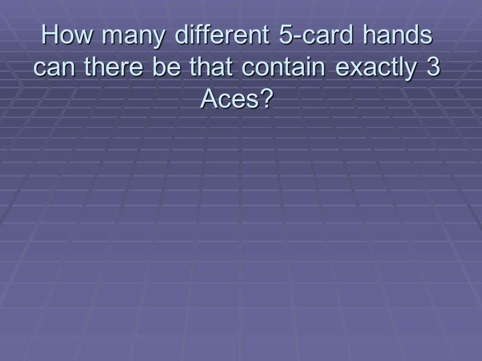How many different 5-card hands can there be that contain exactly 3 Aces