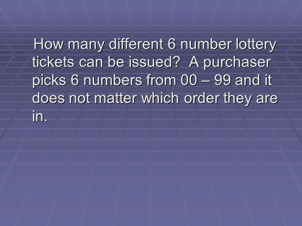 How many different 6 number lottery tickets can be issued.