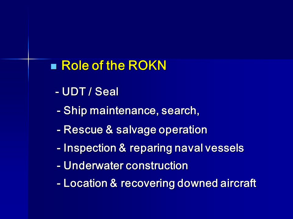 Role of the ROKN Role of the ROKN - UDT / Seal - UDT / Seal - Ship maintenance, search, - Ship maintenance, search, - Rescue & salvage operation - Res