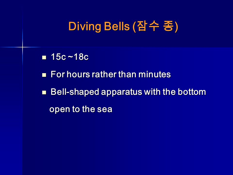 Diving Bells ( ) 15c ~18c 15c ~18c For hours rather than minutes For hours rather than minutes Bell-shaped apparatus with the bottom Bell-shaped appar