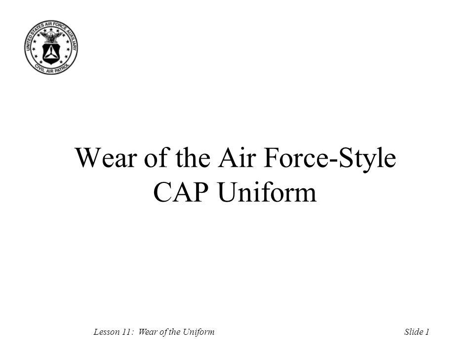 Slide 2Lesson 11: Wear of the Uniform Objectives Personal Grooming Standards Battle Dress Uniform Service Dress Uniform Blue Shirt Combinations CAP Flight Suit
