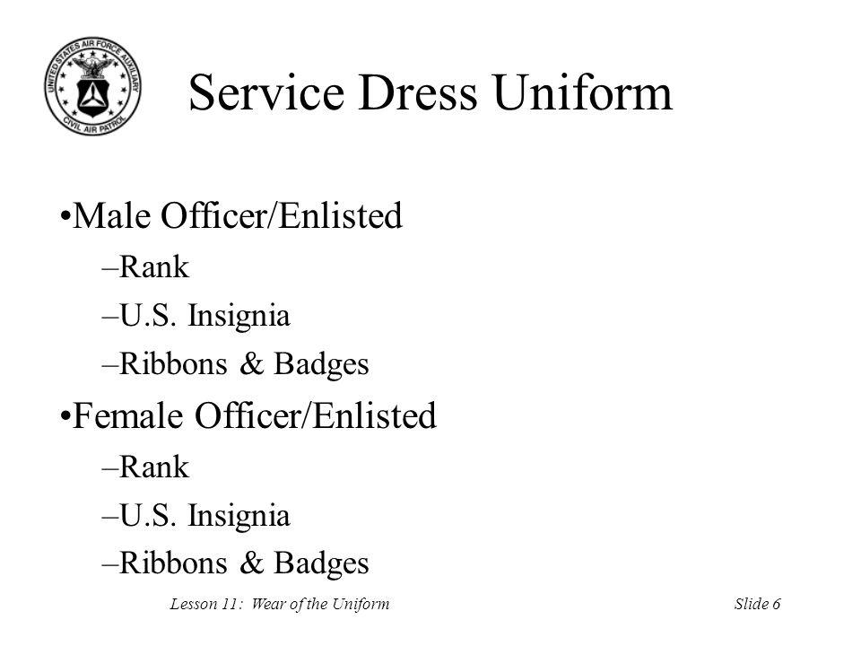 Slide 6Lesson 11: Wear of the Uniform Service Dress Uniform Male Officer/Enlisted –Rank –U.S.