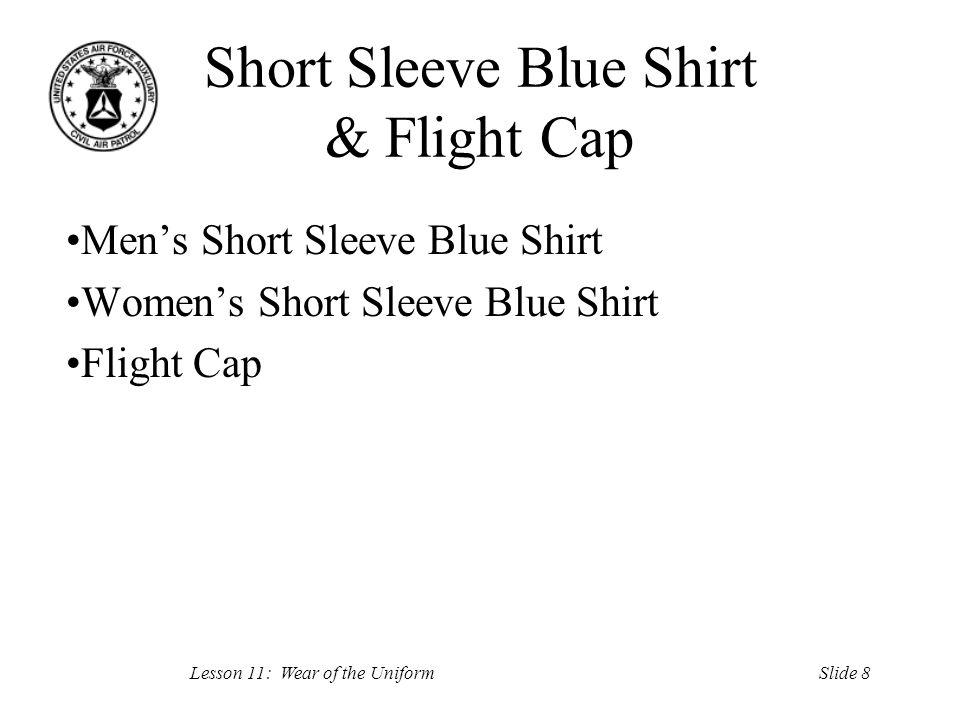 Slide 9Lesson 11: Wear of the Uniform CAP Flight Suit Locations authorized for wear Jacket Accouterments Emblems and Patches Undergarments