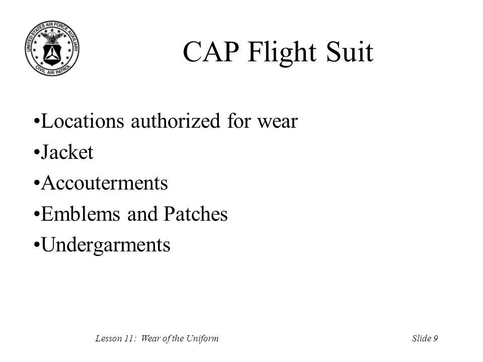 Slide 10Lesson 11: Wear of the Uniform Summary Personal Grooming Standards Battle Dress Uniform Service Dress Uniform Blue Shirt Combinations CAP Flight Suit