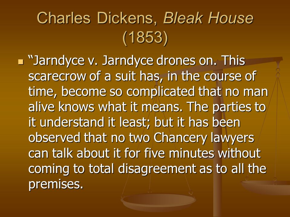 Charles Dickens, Bleak House (1853) Jarndyce v. Jarndyce drones on. This scarecrow of a suit has, in the course of time, become so complicated that no