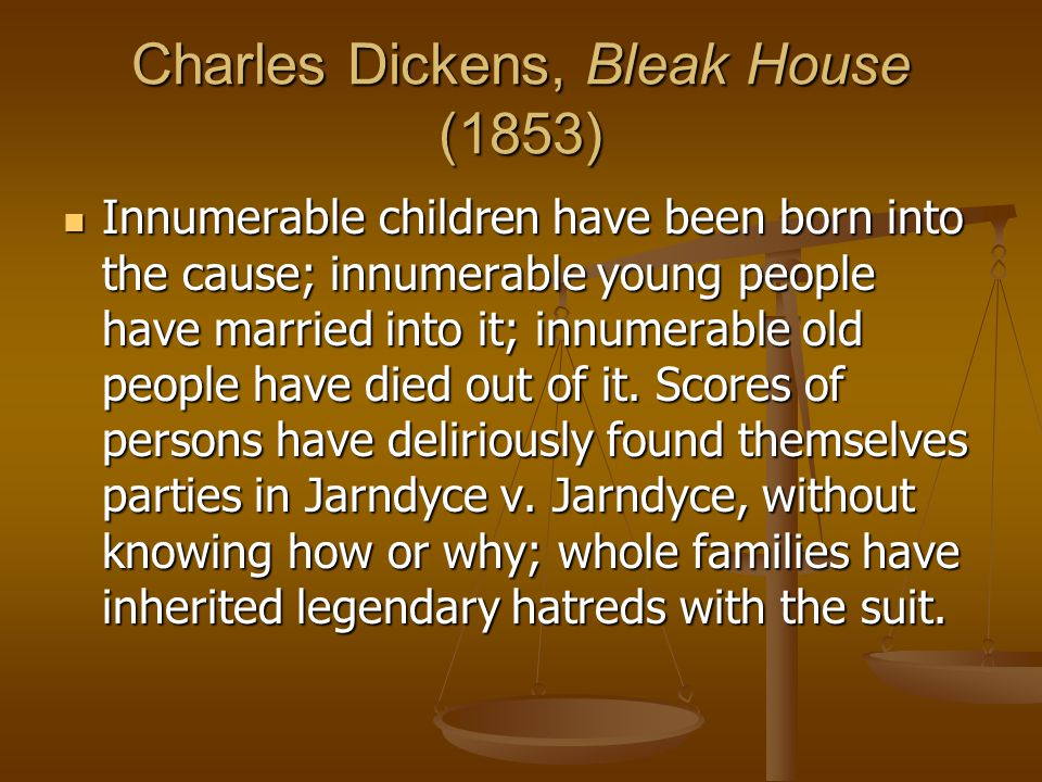 Charles Dickens, Bleak House (1853) Innumerable children have been born into the cause; innumerable young people have married into it; innumerable old