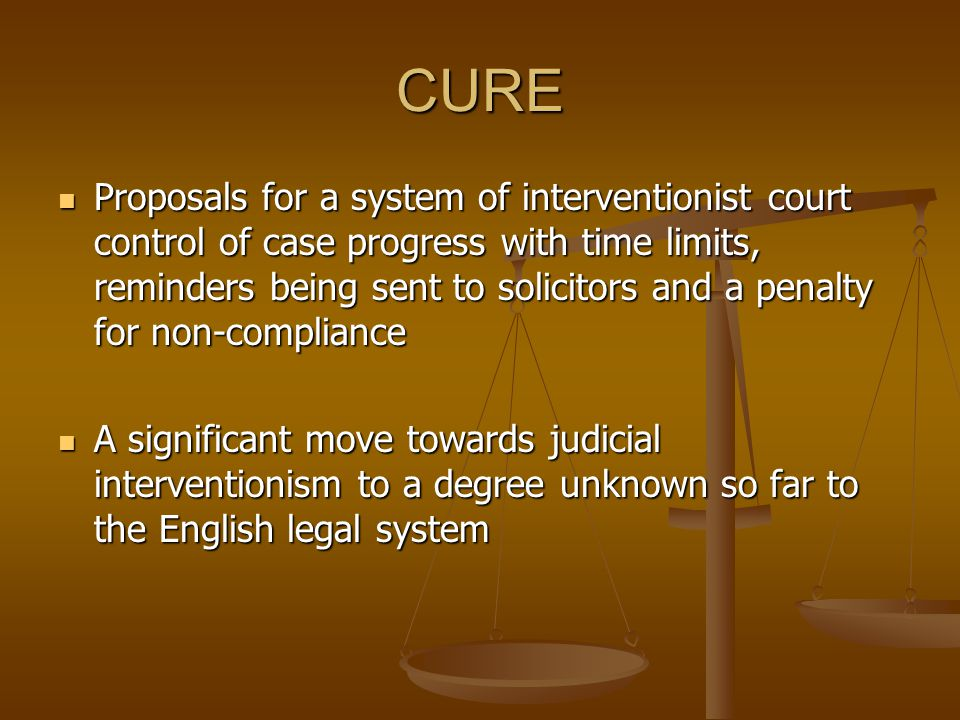 CURE Proposals for a system of interventionist court control of case progress with time limits, reminders being sent to solicitors and a penalty for n