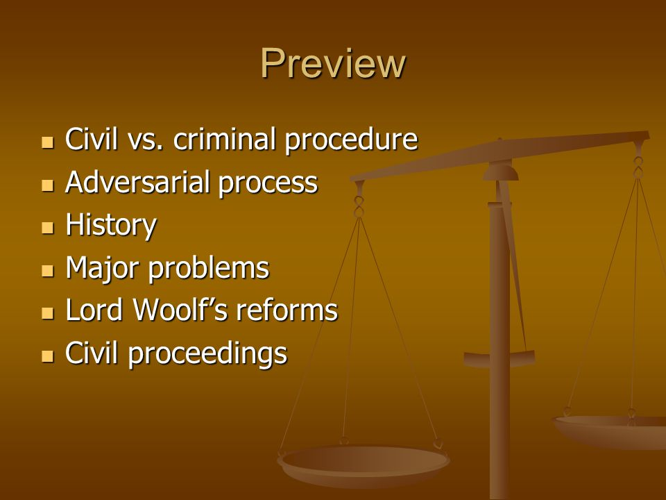 Preview Civil vs. criminal procedure Civil vs. criminal procedure Adversarial process Adversarial process History History Major problems Major problem