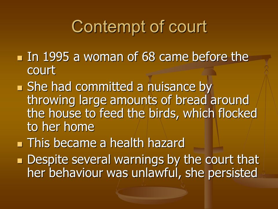 Contempt of court In 1995 a woman of 68 came before the court In 1995 a woman of 68 came before the court She had committed a nuisance by throwing lar