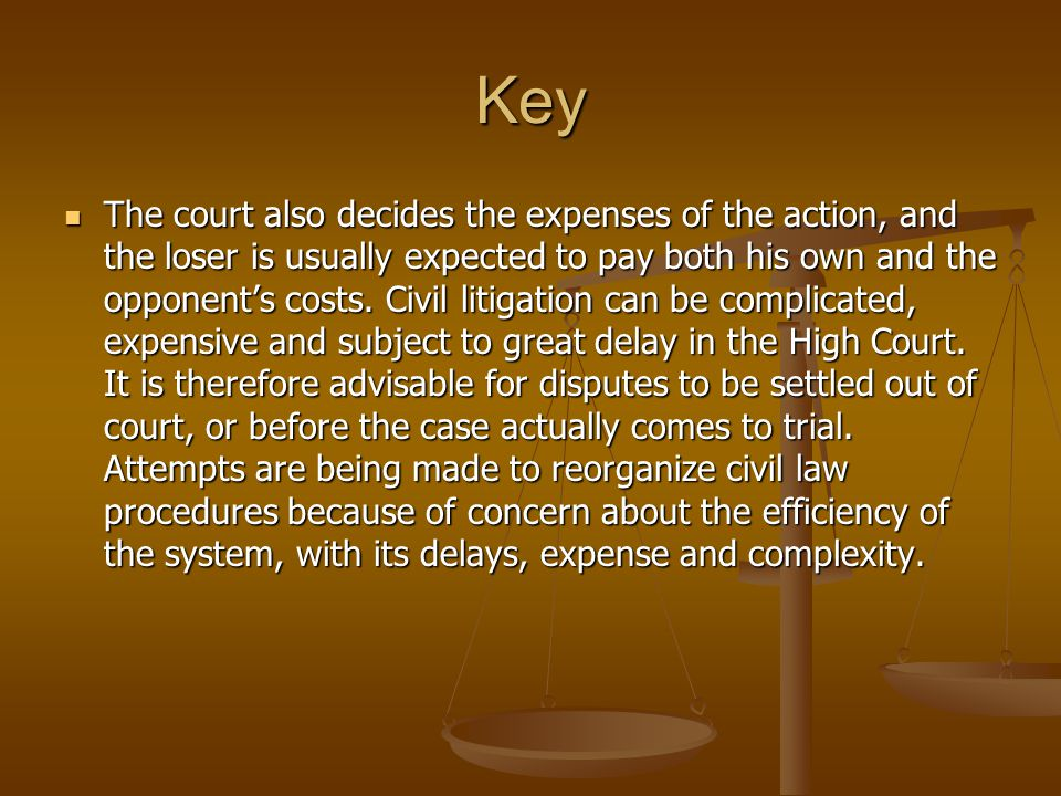 Key The court also decides the expenses of the action, and the loser is usually expected to pay both his own and the opponents costs. Civil litigation