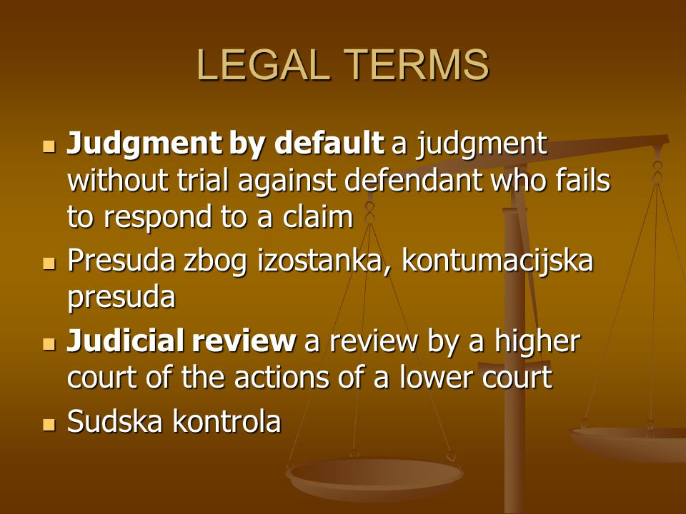 LEGAL TERMS Judgment by default a judgment without trial against defendant who fails to respond to a claim Judgment by default a judgment without tria