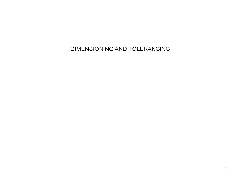 1 DIMENSIONING AND TOLERANCING