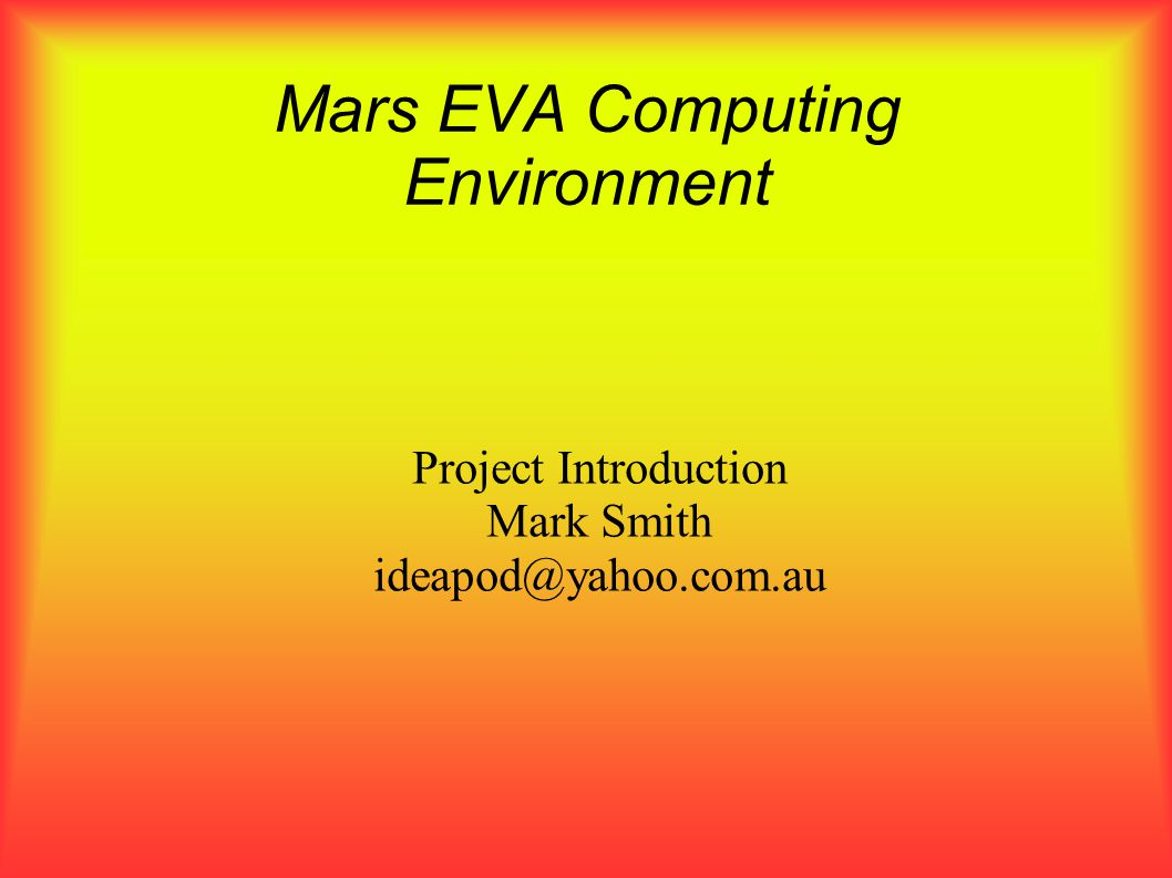 Mars EVA Computing Environment Project Introduction Mark Smith ideapod@yahoo.com.au