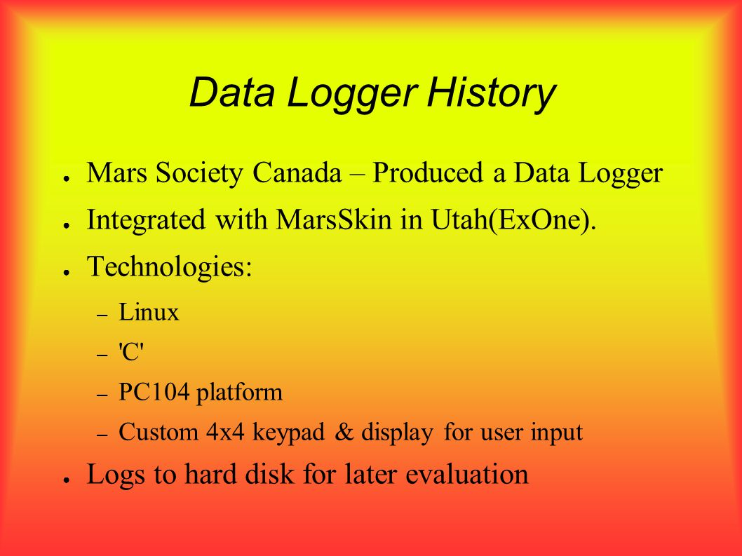Data Logger History Mars Society Canada – Produced a Data Logger Integrated with MarsSkin in Utah(ExOne).