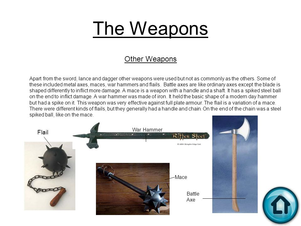 The Weapons Other Weapons Apart from the sword, lance and dagger other weapons were used but not as commonly as the others. Some of these included met