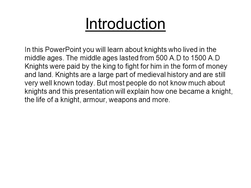 Introduction In this PowerPoint you will learn about knights who lived in the middle ages. The middle ages lasted from 500 A.D to 1500 A.D Knights wer