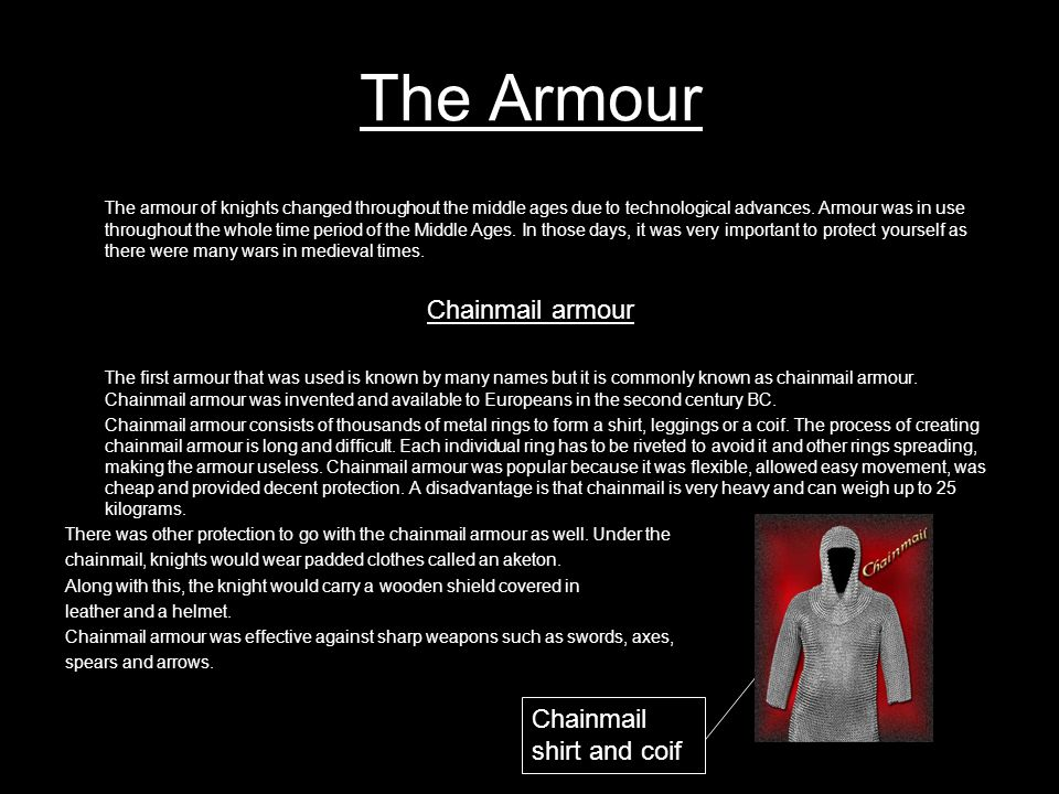 The Armour Plate Armour As technology and knowledge of warfare increased, so did the quality of armour.