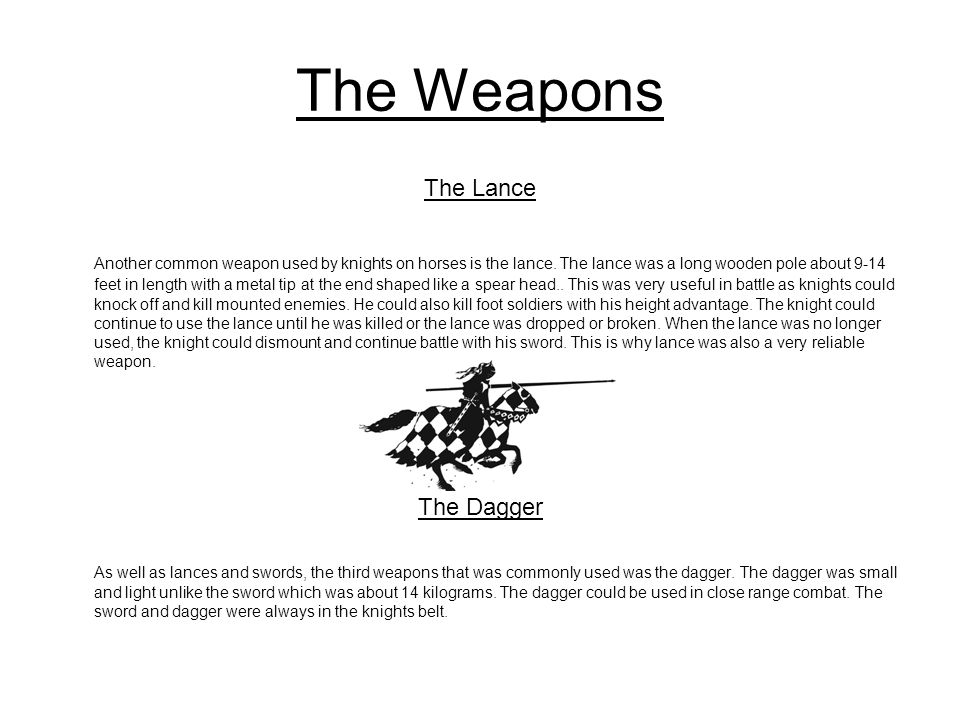 The Weapons Other Weapons Apart from the sword, lance and dagger other weapons were used but not as commonly as the others.