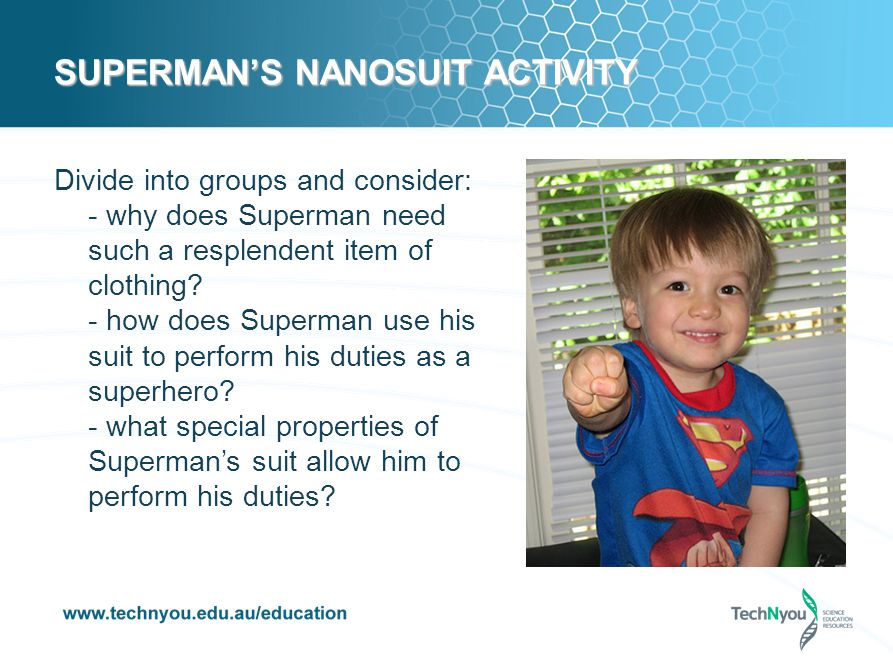 SUPERMANS NANOSUIT ACTIVITY Divide into groups and consider: - why does Superman need such a resplendent item of clothing.
