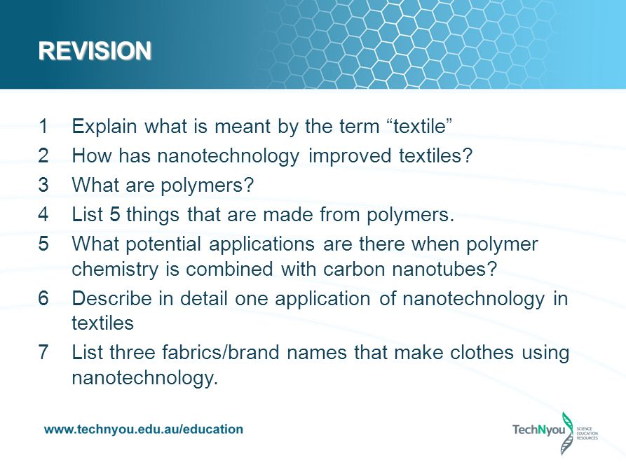REVISION 1Explain what is meant by the term textile 2How has nanotechnology improved textiles.