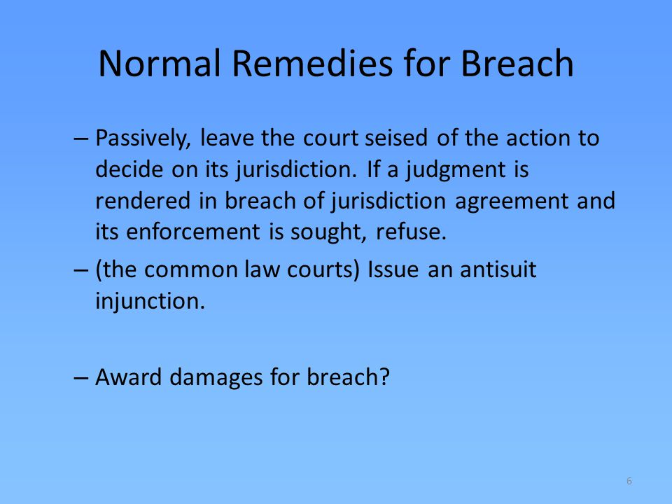6 Normal Remedies for Breach – Passively, leave the court seised of the action to decide on its jurisdiction. If a judgment is rendered in breach of j