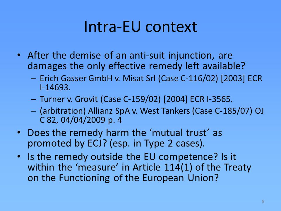 8 Intra-EU context After the demise of an anti-suit injunction, are damages the only effective remedy left available? – Erich Gasser GmbH v. Misat Srl