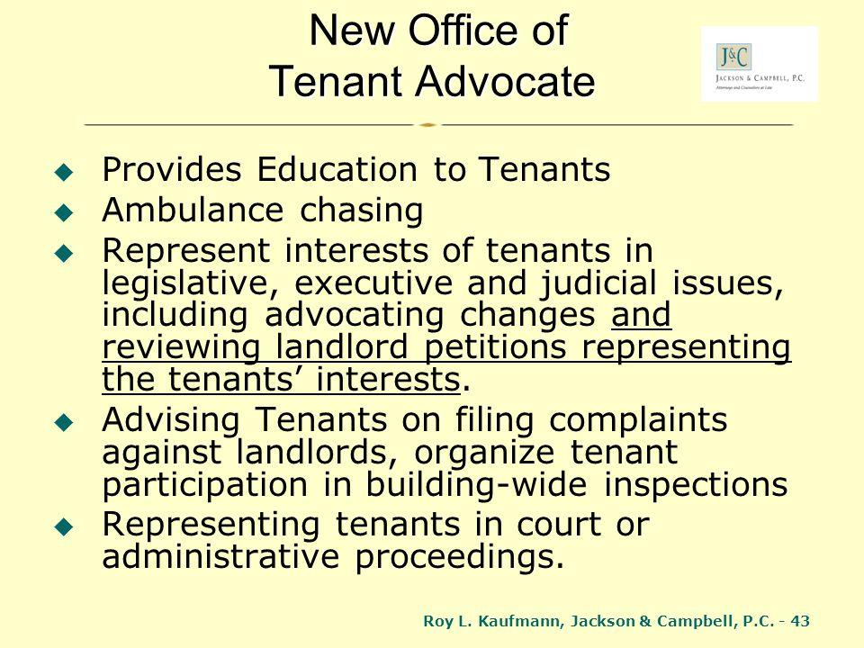 Roy L. Kaufmann, Jackson & Campbell, P.C. - 43 New Office of Tenant Advocate New Office of Tenant Advocate Provides Education to Tenants Ambulance cha