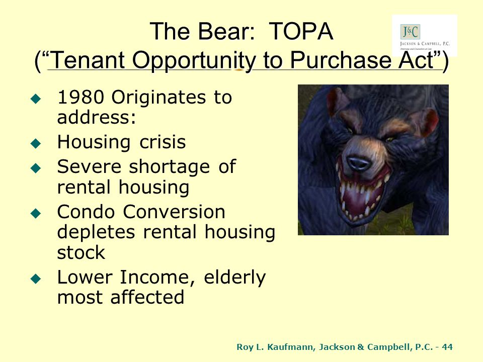 Roy L. Kaufmann, Jackson & Campbell, P.C. - 44 The Bear: TOPA (Tenant Opportunity to Purchase Act) 1980 Originates to address: Housing crisis Severe s