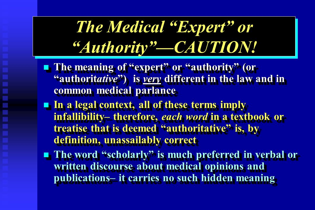 The Medical Expert or AuthorityCAUTION! The meaning of expert or authority (or authoritative) is very different in the law and in common medical parla