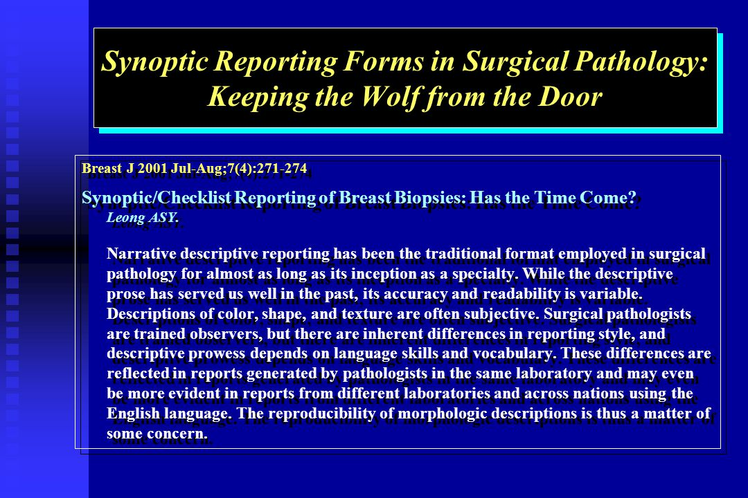 Synoptic Reporting Forms in Surgical Pathology: Keeping the Wolf from the Door Breast J 2001 Jul-Aug;7(4): Synoptic/Checklist Reporting of Breast Biopsies: Has the Time Come.