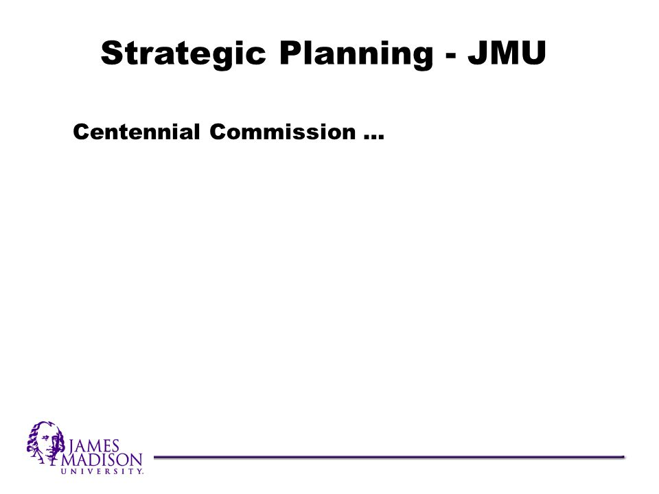 Centennial Commission … Strategic Planning - JMU