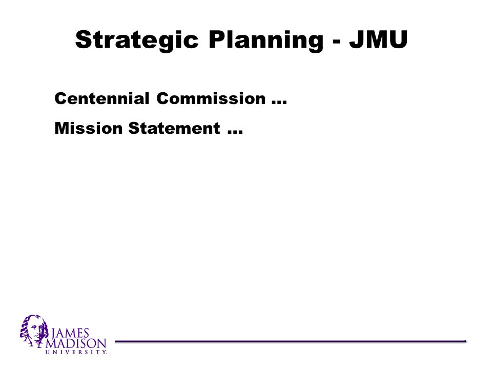Centennial Commission … Mission Statement … Strategic Planning - JMU
