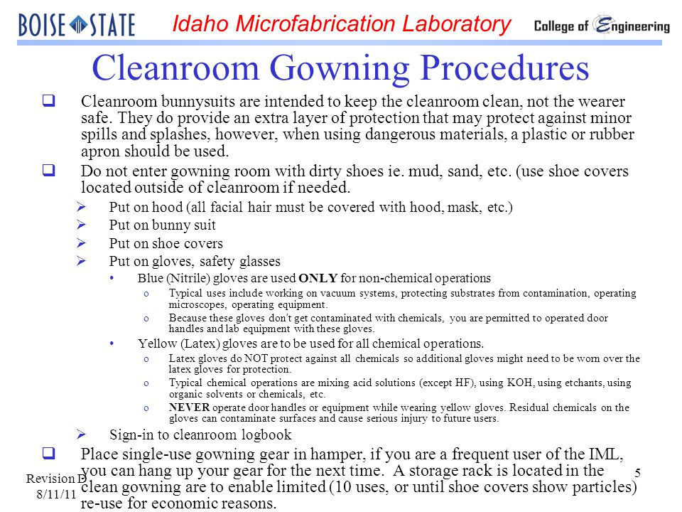 Idaho Microfabrication Laboratory Revision D 8/11/11 6 General Cleanroom Etiquette Rules and Guidelines for Personal Lab Behavior Drinking, eating and gum-chewing are not allowed in any part of the lab.