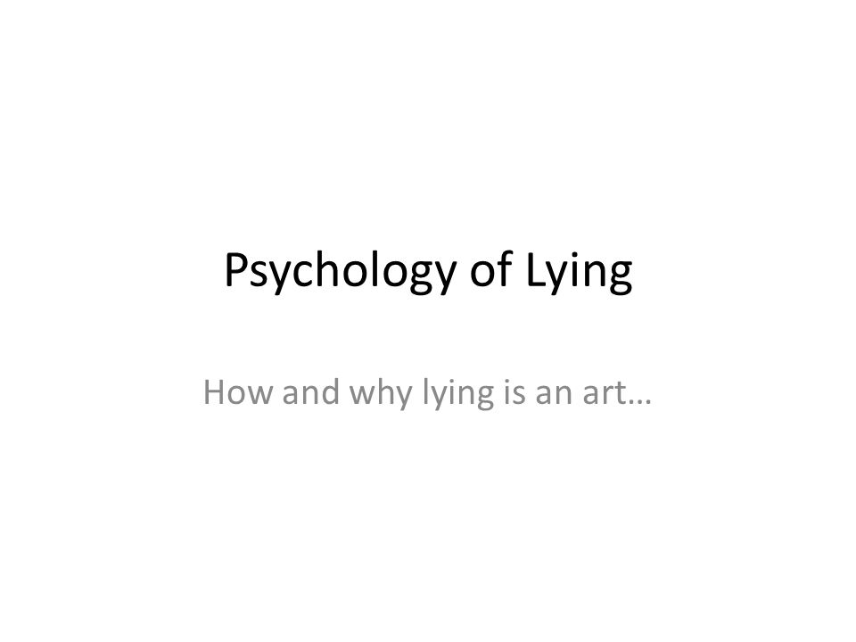 Psychology of Lying How and why lying is an art…