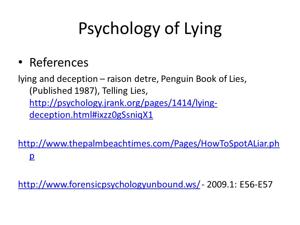 Psychology of Lying References lying and deception – raison detre, Penguin Book of Lies, (Published 1987), Telling Lies, http://psychology.jrank.org/p