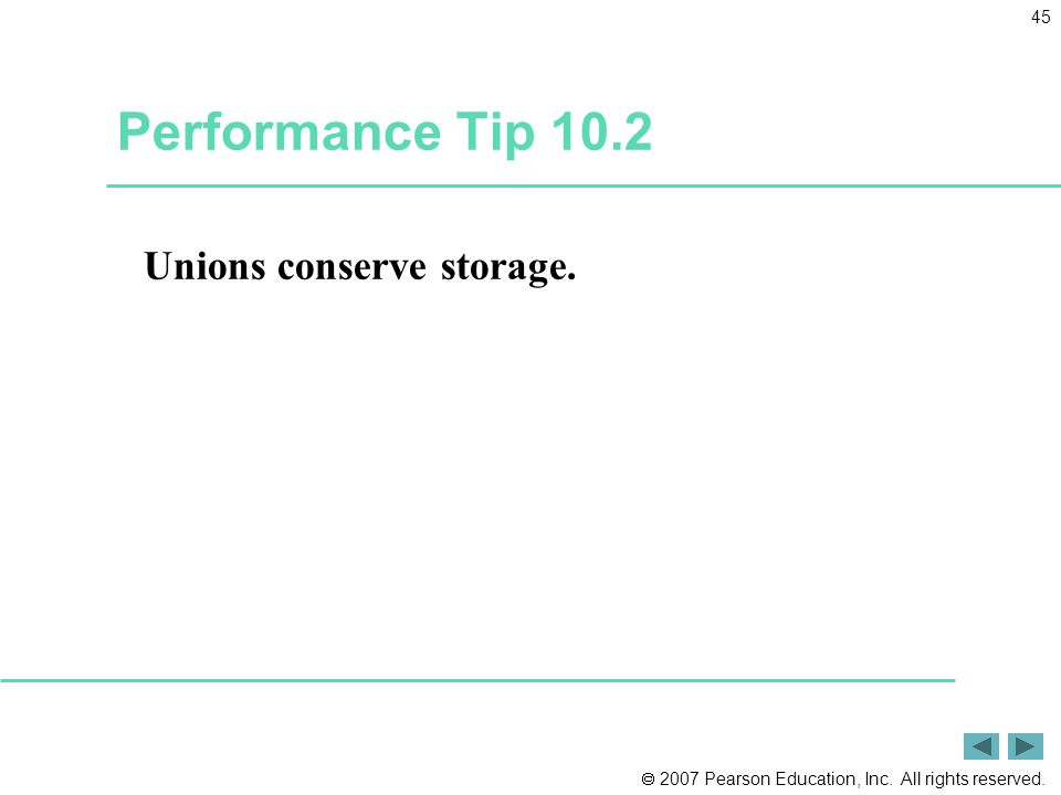 2007 Pearson Education, Inc. All rights reserved. 45 Performance Tip 10.2 Unions conserve storage.