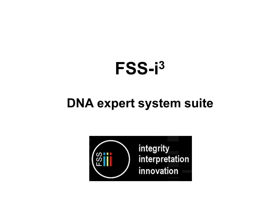 FSS-i 3 Expert System FSS: Forensic Science Service of the UK Developed a software suit called FSS-i 3 –6 years of R&D and validation Designed by forensic scientists for forensic scientists