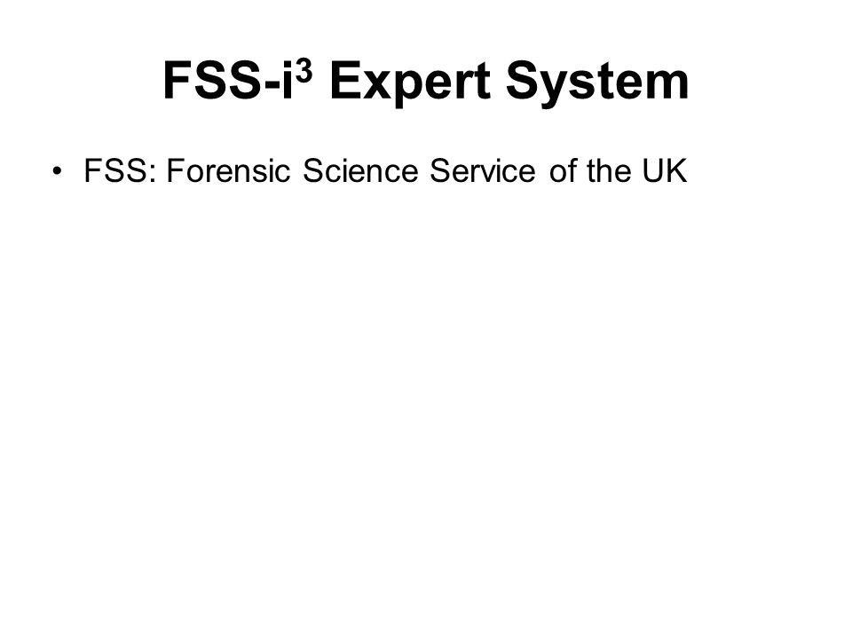 FSS-i 3 Expert System FSS: Forensic Science Service of the UK