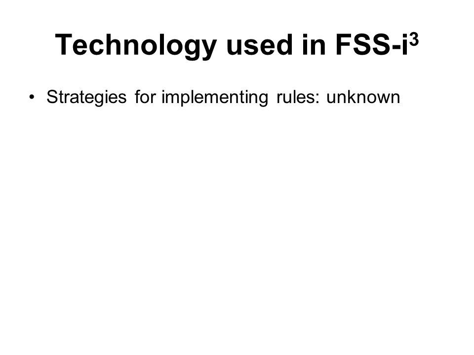 Technology used in FSS-i 3 Strategies for implementing rules: unknown