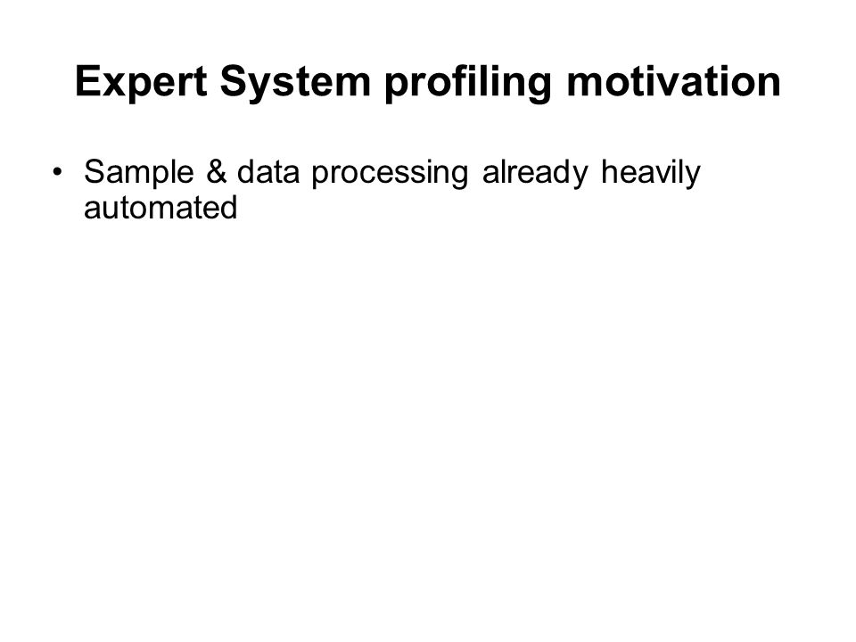 Expert System profiling motivation Sample & data processing already heavily automated Sample data analysis; DNA profiling is the bottle neck.