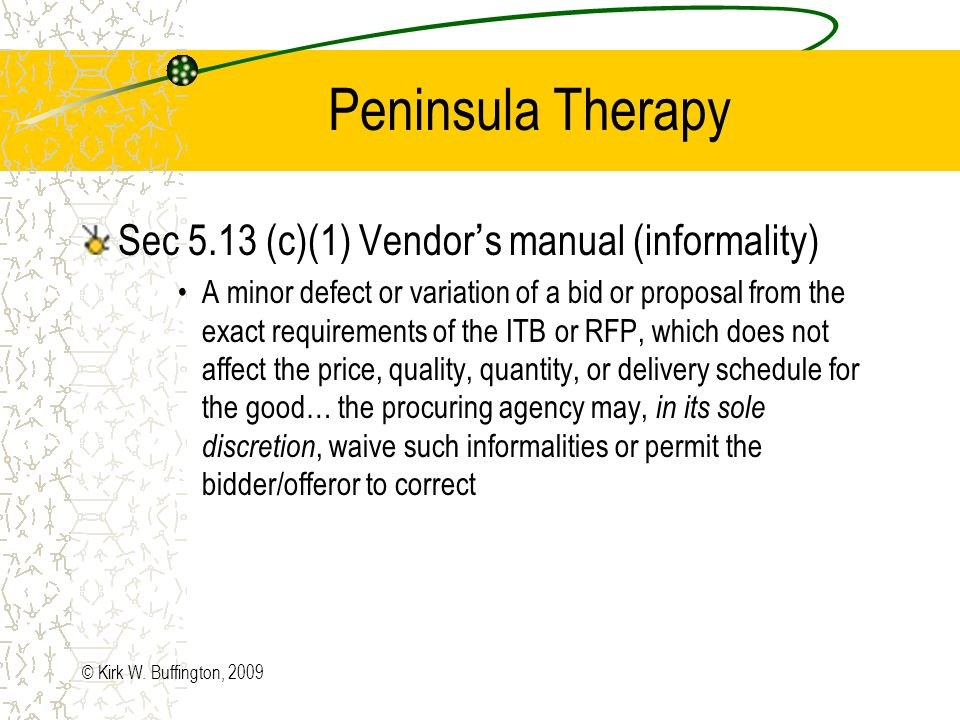 Peninsula Therapy Peninsula further argued that other bidders deviated and these bidders were found to be informalities; these variances consisted of: Bidders who did not attach bidder certificate were allowed to at later time Bidder failed to sign/acknowledge addendum Bidder failed to certify insurance Bidder failed to provide copy of license Why was Peninsula non-responsive, and the others not.
