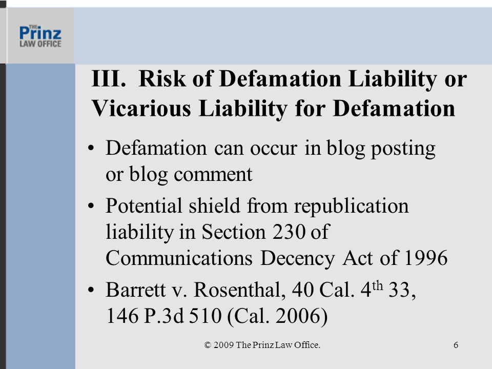 III. Risk of Defamation Liability or Vicarious Liability for Defamation Defamation can occur in blog posting or blog comment Potential shield from rep
