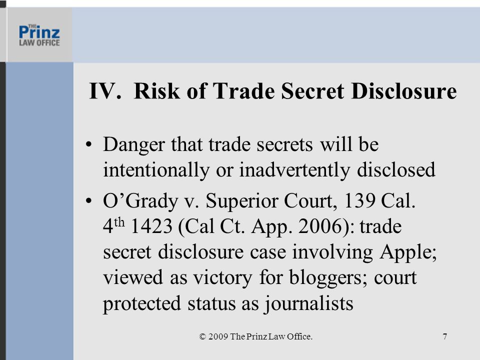 IV. Risk of Trade Secret Disclosure Danger that trade secrets will be intentionally or inadvertently disclosed OGrady v. Superior Court, 139 Cal. 4 th