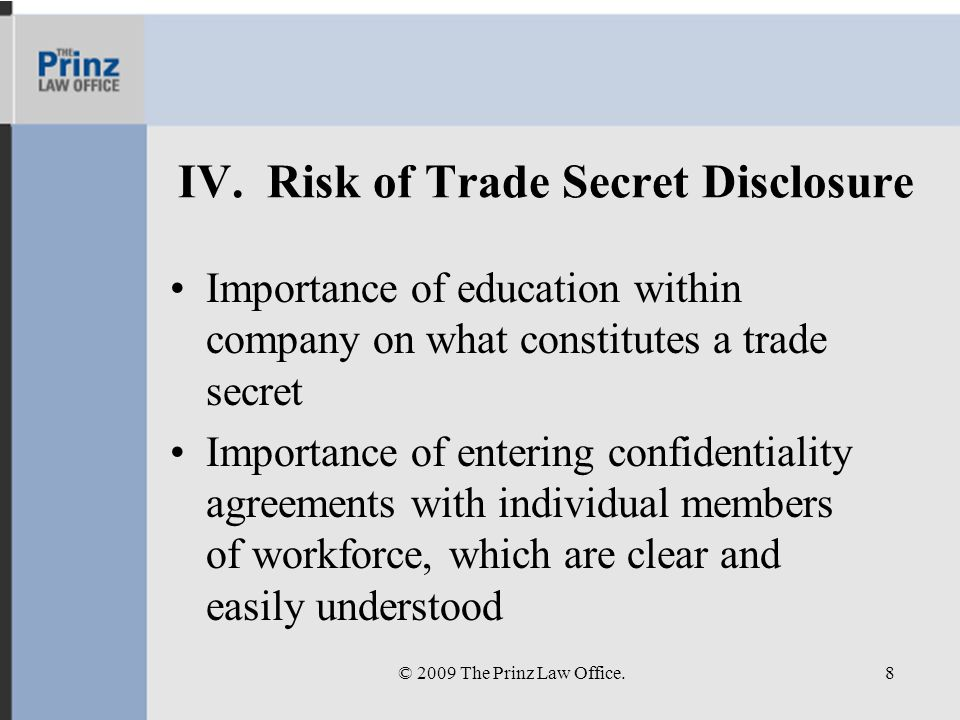 IV. Risk of Trade Secret Disclosure Importance of education within company on what constitutes a trade secret Importance of entering confidentiality a