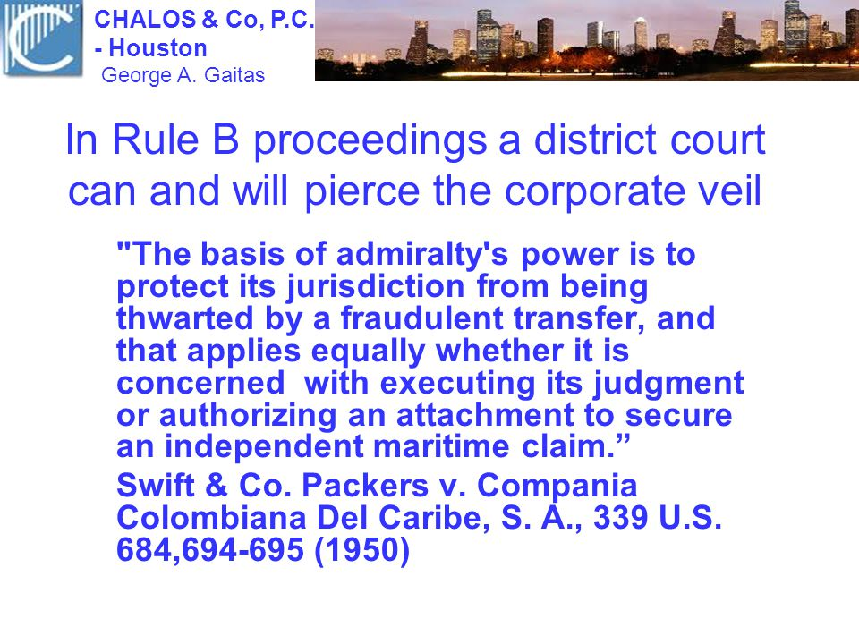 In Rule B proceedings a district court can and will pierce the corporate veil The basis of admiralty s power is to protect its jurisdiction from being thwarted by a fraudulent transfer, and that applies equally whether it is concerned with executing its judgment or authorizing an attachment to secure an independent maritime claim.