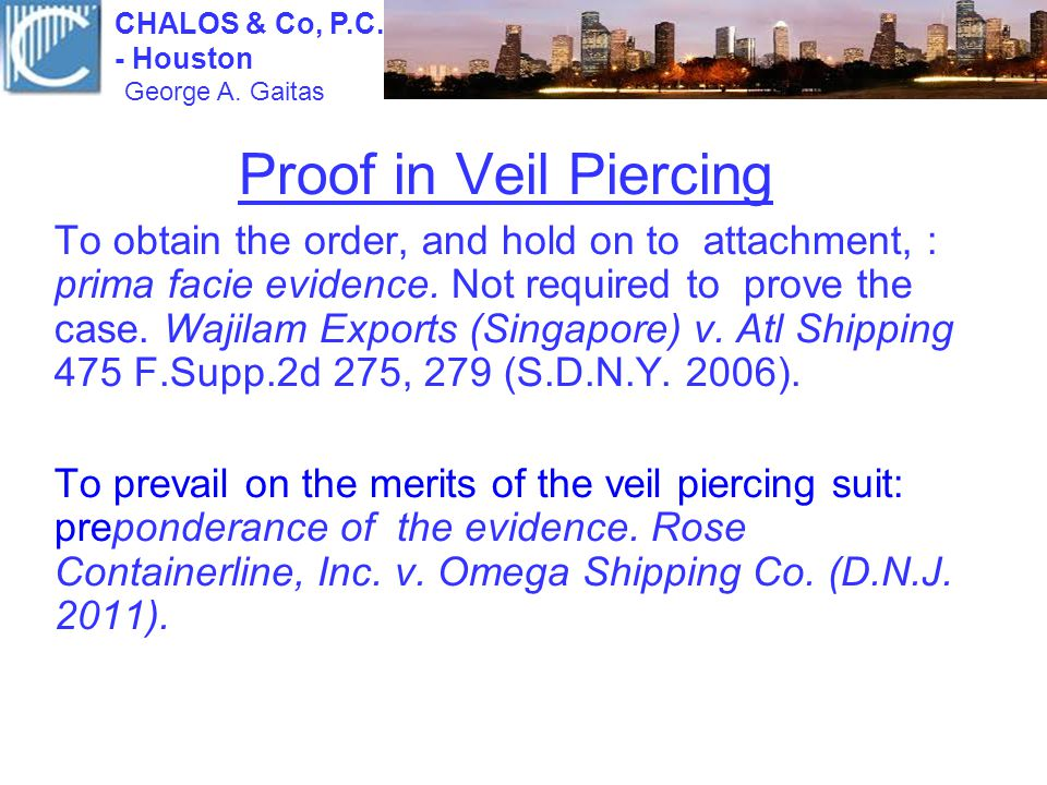 Proof in Veil Piercing To obtain the order, and hold on to attachment, : prima facie evidence. Not required to prove the case. Wajilam Exports (Singap