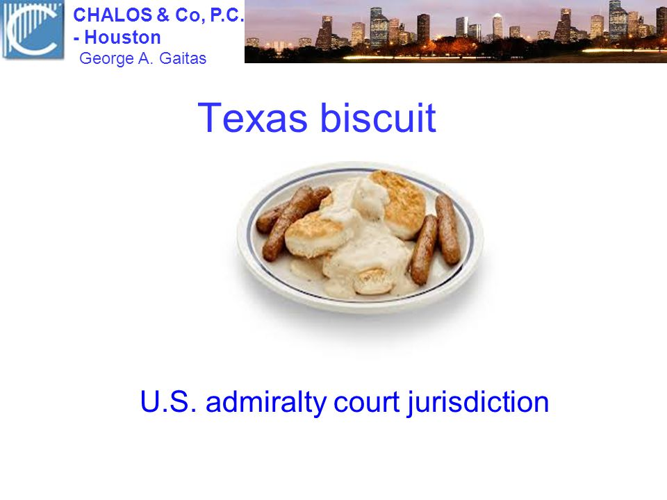 Texas biscuit U.S. admiralty court jurisdiction CHALOS & Co, P.C. - Houston George A. Gaitas