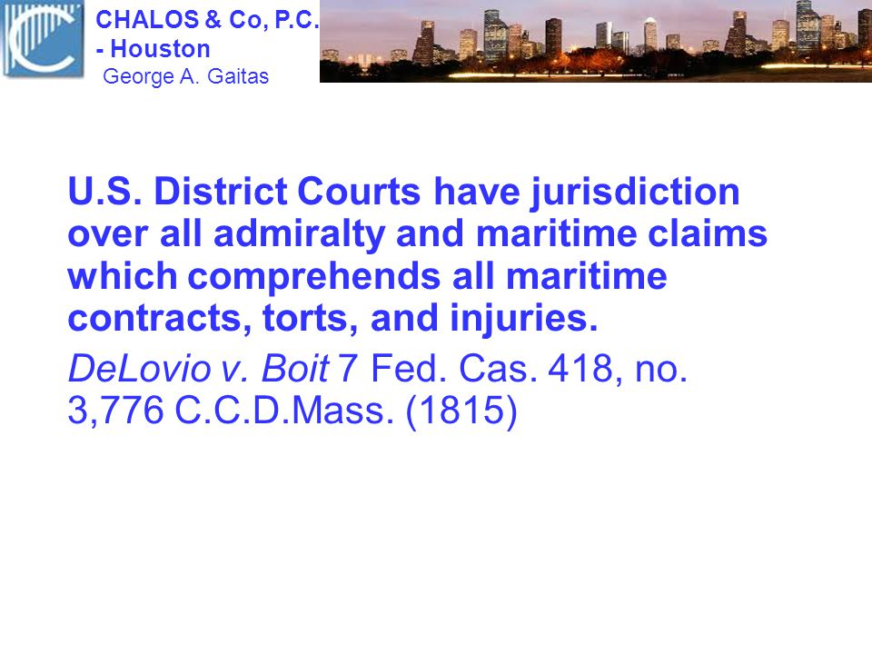 U.S. District Courts have jurisdiction over all admiralty and maritime claims which comprehends all maritime contracts, torts, and injuries. DeLovio v