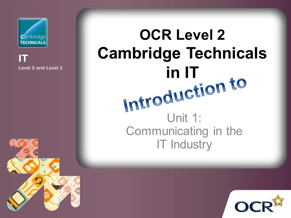 Unit 1: Communicating in the IT Industry OCR Level 2 Cambridge Technicals in IT